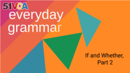 Everyday Grammar: If and Whether, Part 2
