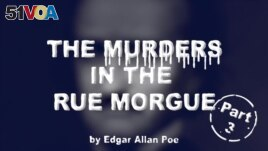 The Murders in the Rue Morgue by Edgar Allan Poe, Part Three